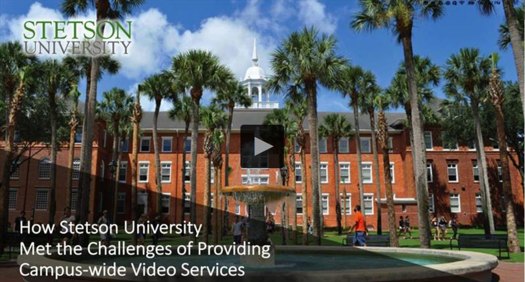 How Stetson University Met the Challenges of Providing Campus-wide Video Services