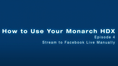 Monarch HDX: Stream to Facebook Manually